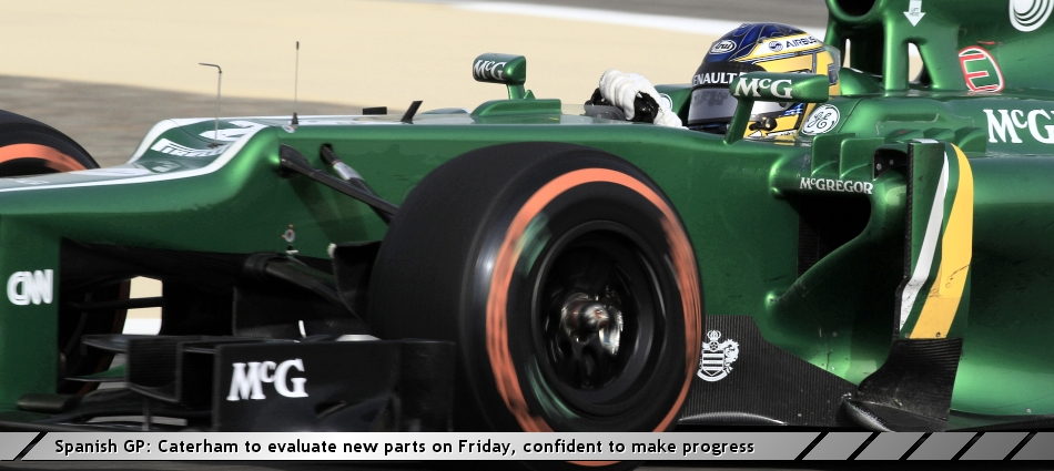 Spanish GP: Caterham to evaluate new parts on Friday, confident to make progress